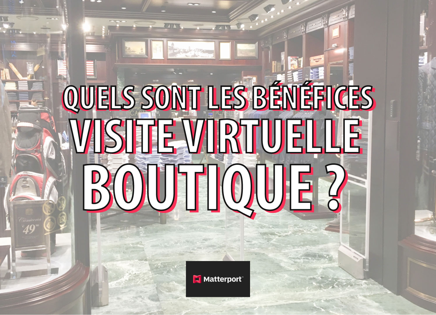 Quels sont les bénéfices d'une visite virtuelle boutique ?